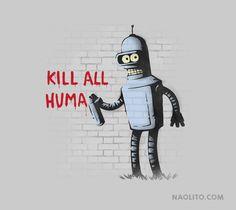 Awesome #Banksy + #Futurama $15 #Bender T-Shirt by @Naolito Source: http://www.naolito.com/products/kill-all-humans?variant=1142522489