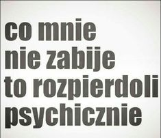 Some Quotes, Real Quotes, Happy Quotes, Words Quotes, Funny Quotes, Polish Memes, Weekend Humor, Motivational Quotes, Inspirational Quotes