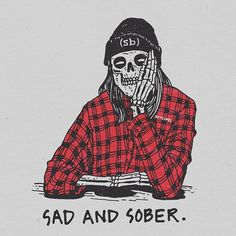 """""""Sad And Sober"""". A personal sketch commission for Sean and caption by his. Arte Dope, Dope Art, Art Sketches, Art Drawings, Skeleton Art, Skull Wallpaper, Sad Art, Skull Art, Art Inspo"""