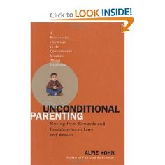 Unconditional Parenting: Moving from Rewards and Punishments to Love and Reason - Definitely going to look into this.