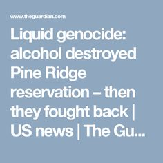 Liquid genocide: alcohol destroyed Pine Ridge reservation – then they fought back | US news | The Guardian