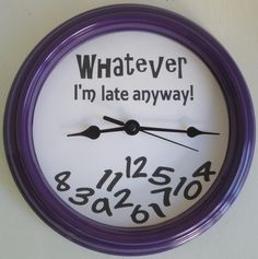 Whatever... I'm late anyway!