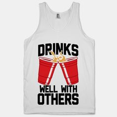 Drinks Well With Others #drink #alcohol #party #drunk #solocup #frat #college #bro #beer