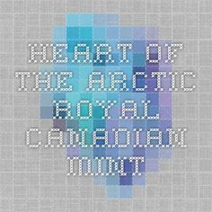 Heart of the Arctic - Royal Canadian Mint