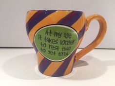 At My Age It Takes Longer To Rest Than To Get Tired - Funny Aging Mug Humor