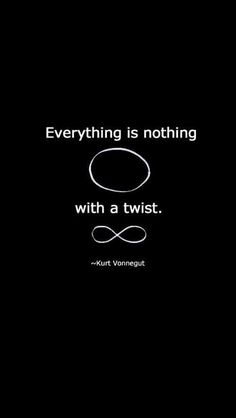 Everything is nothign with a twist. Kurt Vonnegut  #quotes #citazioni