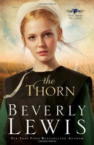 The Thorn by Beverly Lewis Read this one and ordered the next 2! I so love these books when I need to enjoy and not think!