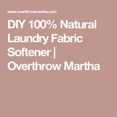 DIY 100% Natural Laundry Fabric Softener | Overthrow Martha