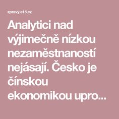 Analytici nad výjimečně nízkou nezaměstnaností nejásají. Česko je čínskou ekonomikou uprostřed EU, varují   E15.cz