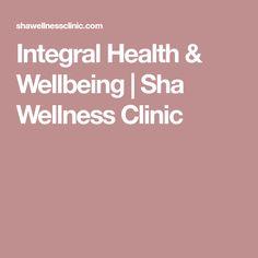 Integral Health & Wellbeing | Sha Wellness Clinic