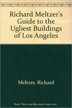 Richard Meltzer's Guide to the Ugliest Buildings of Los Angeles - Richard Meltzer