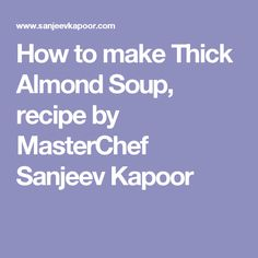 How to make Thick Almond Soup, recipe by MasterChef Sanjeev Kapoor