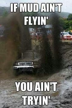 Muddin, what I love to do with my friends. Truck Memes, Truck Quotes, Car Jokes, Funny Car Memes, Really Funny Memes, Chevy Jokes, Hilarious, Real Country Girls, Country Girl Life