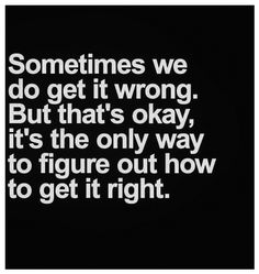 Sometimes we do get it wrong .... But that's okay ... It's the only way to figure out how to get it right ... #thedamien #dancingwithdamien #lifequotes #wordsofwisdom #life #wrong #okay #figureout #right