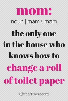 So true!! The girls just leave the new roll on the counter lol