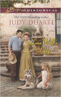 LONE WOLF'S LADY, January 2014 Love Inspired Historical  Judy Duarte - www.judyduarte.com - Award Winning Romance Author