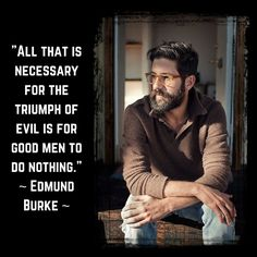 """""""All that is necessary for the triumph of evil is for good men o do nothing."""" ~ Edmund Burke ~"""
