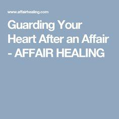Guarding Your Heart After an Affair - AFFAIR HEALING