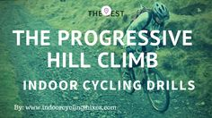 Indoor Cycling Climbing Drills – The PROGRESSIVE CLIMB  A progressive hill climb is an indoor cycling climbing drill where you simulate a hill that creeps in grade into a very steep mountain like grade by the end.