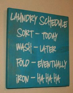 Laundry area diy sign.  So true! This is definitely how it works at my house!