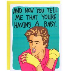 And Now You Tell Me That You're Having a Baby Card