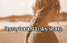 I try my hardest to stay strong