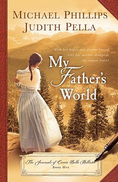 My Father's World (Journals of Corrie Belle Hollister) by Michael Phillips