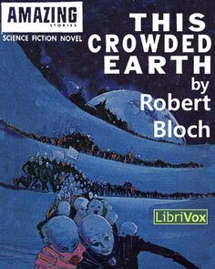 This Crowded Earth - Robert Bloch Robert Bloch, Film Script, Science Fiction Authors, Short Stories, Thriller, Sci Fi, Novels, Earth, Reading