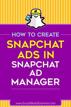 Wondering how to advertise on Snapchat?  Have you explored the Snapchat Ad Manager?  Businesses of all sizes can create Snap ads with the platform��s self-serve Ad Manager tool.  In this article, you��ll discover how to create an ad with Snapchat Ad Manager