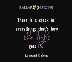 there is a crack in everything  I  ballarddesigns.com