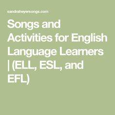 Songs and Activities for English Language Learners | (ELL, ESL, and EFL)