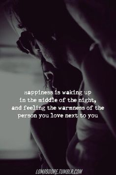 Quotes About Happiness : I love waking up and feeling his arms wrapped tightly around me. To me that show