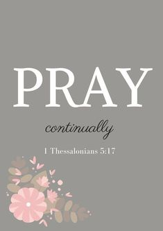 pray continually - Inspirational Bible Verses - 1 Thessalonians - The Well Nourished Nest Favorite Bible Verses, Bible Verses Quotes, Bible Scriptures, Short Bible Quotes, Faith Bible, Short Bible Verses, Scriptures For Kids, Kids Bible, Prayer Verses