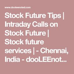 Stock Future Tips | Intraday Calls on Stock Future | Stock future services | - Chennai, India - dooLEEnoted.com