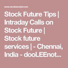 Stock Future Tips   Intraday Calls on Stock Future   Stock future services   - Chennai, India - dooLEEnoted.com