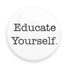Funny Buttons - Custom Buttons - Promotional Badges - Educational Pins - Wacky Buttons - Educate Yourself