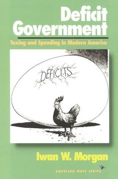 Deficit Government: Taxing and Spending in Modern America (American Ways Series) by Iwan W. Morgan. $9.95. http://yourdailydream.org/showme/dprmy/1r5m6y6w6g3h0n8p2p7t.html. Author: Iwan W. Morgan. Publisher: Ivan R. Dee (April 1, 1995). Publication Date: April 1, 1995. Series: American Ways Series