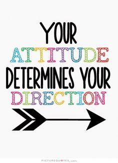 Your attitude determines your direction. Attitude quotes on PictureQuotes.com.