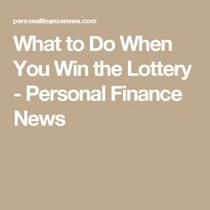 What to Do When You Win the Lottery - Personal Finance News