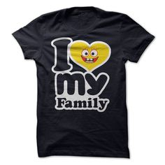 i love my family. You too. i design this t-shirt for you all and your family. show your love NOW !
