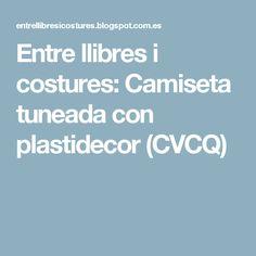 Entre llibres i costures: Camiseta tuneada con plastidecor (CVCQ)