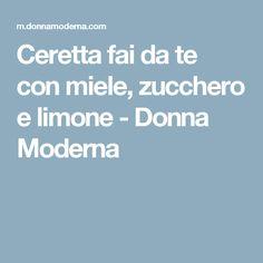 Ceretta fai da te con miele, zucchero e limone - Donna Moderna
