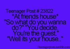 All the time. I never know what to do when a guest is over but for some reason, I think of all the stuff we could've done when they leave...