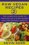Raw Vegan Recipes 2: The complete guide to thriving on a plant-based diet for optimal physical health. (How to Be a Raw Vegan, Raw Food Recipes, Healthy Recipes, Healthy Meals, Vegan Recipes) - https://www.trolleytrends.com/?p=467856