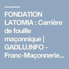 FONDATION LATOMIA : Carrière de fouille maçonnique   GADLU.INFO - Franc-Maçonnerie Web Maçonnique