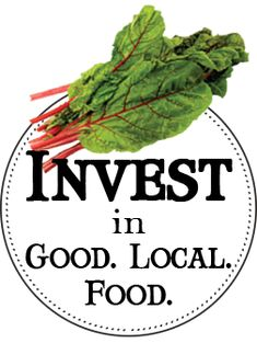 Invest in Good.  Invest in Local.  Invest in Food.