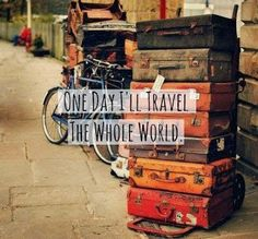 """One day I'll travel the whole world."" #quote #todayistheday"