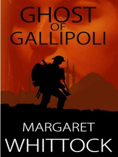 Ghost of Gallipoli, Historical Fiction by Margaret Whittock. HIGHLY RECOMMENDED