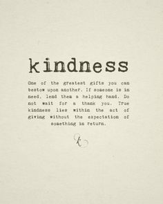 Make a difference...show some kindness!  :)  What goes around...may come back around when you least expect it.