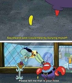When SpongeBob's, er, nose was poking out:   33 Jokes That Went Way Over Your Head As A Kid